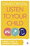 David Crystal: Listen to Your Child: A Parent's Guide to Children's Language (Penguin Health Books)
