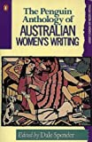 Spender, Dale: The Penguin Anthology of Australian Women&#39;s Writing
