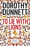 Dunnett, Dorothy: To Lie with Lions: The House of Niccolo Bk. 6