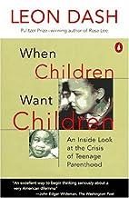 When Children Want Children by Leon Dash