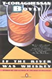 Boyle, T. C.: If the River Was Whiskey