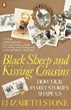 Stone, Elizabeth: Black Sheep and Kissing Cousins: How Our Family Stories Shape Us