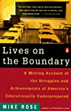 Rose, Mike: Lives on the Boundary: A Moving Account of the Struggles and Achievements of America&#39;s Educational Underclass