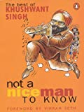 Khushwant Singh: Not a Nice Man to Know: The Best of Khushwant Singh
