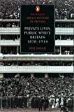 Jose Harris: Private Lives, Public Spirit: Britain: 1870-1914 (Social Hist of Britain)
