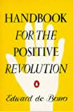 De Bono, Edward: Handbook for the Positive Revolution