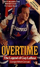 Overtime the Legend of Guy Lafleur by…