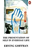 Goffman, Erving: The Presentation of Self in Everyday Life