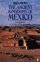 The Ancient Kingdoms of Mexico by Nigel…