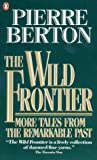 Berton, Pierre: The Wild Frontier : More Tales from the Remarkable Past