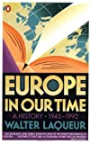 Laqueur, Walter: Europe in Our Time : A History, 1945-1992