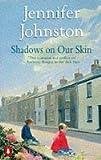 Johnston, Jennifer: Shadows on Our Skin