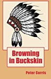 Corris, Peter: Corris Peter : Browning in Buckskin: From Tapes among the Papers of Richard Browning Transcribed and Edited by Peter Corris