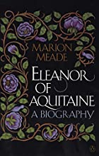 Eleanor of Aquitaine: A Biography by Marion…