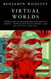 Benjamin Woolley: Virtual Worlds: A Journey in Hype and Hyperreality (Penguin Science)
