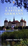 Bentley, James: A Guide to Eastern Germany (Penguin Handbooks)