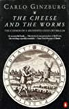 Ginzburg, Carlo: The Cheese and the Worms: The Cosmos of a Sixteenth-century Miller (Penguin history)