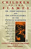 Lagnado, Lucette Matalon: Children of the Flames: Dr. Josef Mengele and the Untold Story of the Twins of Auschwitz