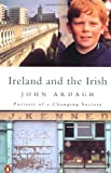Ardagh, John: Ireland and the Irish: Portrait of a Changing Society