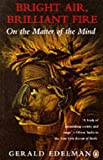 GERALD M. EDELMAN: Bright Air, Brilliant Fire: On the Matter of the Mind