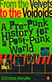 Clinton Heylin: From the Velvets to the Voidoids: A Pre-Punk History for a Post-Punk World