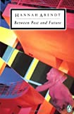 Arendt, Hannah: Between Past and Future (Classic, 20th-Century, Penguin)