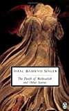 Singer, Isaac Bashevis: The Death of Methuselah and Other Stories (Classic, 20th-Century, Penguin)