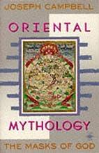 The Masks of God, Vol. 2: Oriental Mythology…