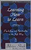 Shah, Indries, Sayed: Learning How to Learn: Psychology and Spirituality in the Sufi Way
