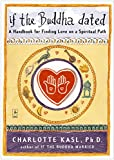 Kasl, Charlotte Sophia: If the Buddha Dated: A Handbook for Finding Love on a Spiritual Path