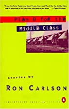 Plan B for the Middle Class by Ron Carlson
