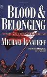 Michael Ignatieff: Blood and Belonging: Journeys into the New Nationalism