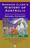 Manning Clark: MANNING CLARK'S HISTORY OF AUSTRALIA Abridged from the Six-Volume Classic