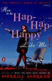 Markoe, Merrill: How to Be Hap-Hap-Happy Like Me!