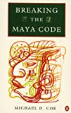 Coe, Michael D.: Breaking the Maya Code