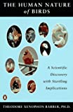 Barber, Theodore Xenophon: The Human Nature of Birds: A Scientific Discovery With Startling Implications