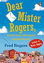 Dear Mr. Rogers, Does It Ever Rain in Your…