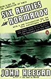 Keegan, John: Six Armies in Normandy: From D-Day to the Liberation of Paris; June 6 - Aug. 5, 1944; Revised