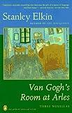 Elkin, Stanley: Van Gogh's Room at Arles: Three Novellas (Contemporary American Fiction)