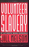 Nelson, Jill: Volunteer Slavery: My Authentic Negro Experience
