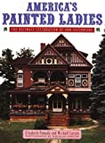 Pomada, Elizabeth: America's Painted Ladies: The Ultimate Celebration of Our Victorians