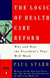 Starr, Paul: The Logic of Health Care Reform: Why and How the President's Plan Will Work; Revised and Expanded Edition (Whittle)
