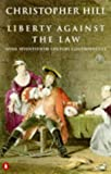 Hill, Christopher: Liberty Against the Law: Some Seventeenth-Century Controversies