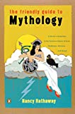 Hathaway, Nancyl: The Friendly Guide to Mythology