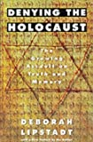 Lipstadt, Deborah E.: Denying the Holocaust: The Growing Assault on Truth and Memory