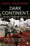Mazower, Mark: Dark Continent : Europe's Twentieth Century