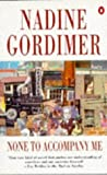 Gordimer, Nadine: None to Accompany Me