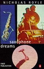 Saxophone Dreams by Nicholas Royle