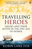 Lane Fox, Robin: Travelling Heroes: Greeks and Their Myths in the Epic Age of Homer