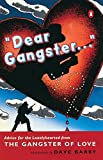 Gangster of Love: Dear Gangster...: Advice for the Lonelyhearted from the Gangster of Love